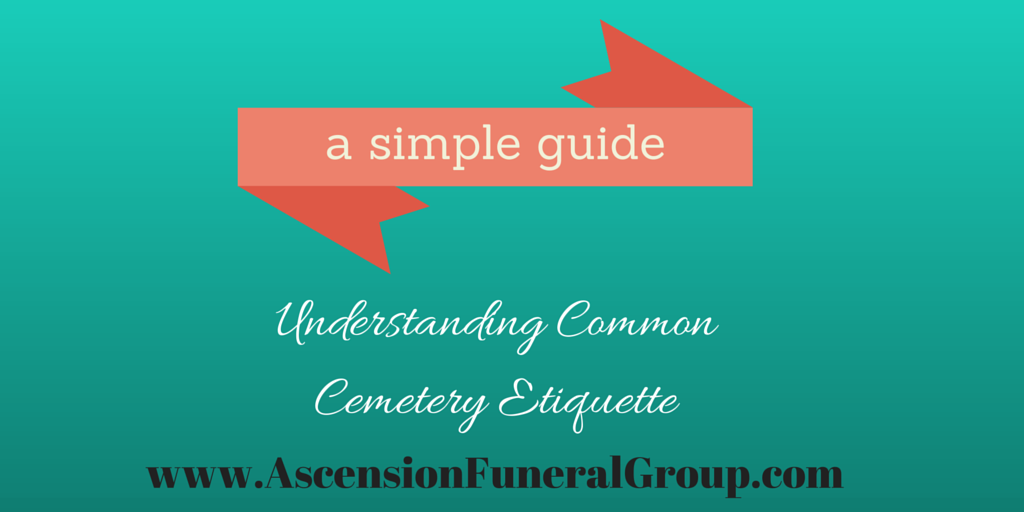 cemetery etiquette - ascension funeral group